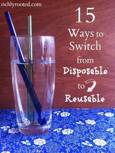 Switching to resuable products around the home (instead of disposable) will help you save money in the long run--and help the environment!