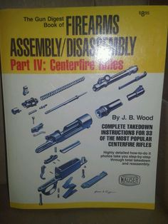 THE GUN DIGEST BOOK OF FIREARMS ASSEMBLY DISASSEMBLY .PART IV: CENTERFIRE RIFLES