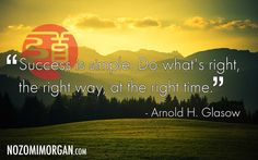 """""""Success is simple. Do what's right, the right way, at the right time."""" -Arnold H Glasow"""