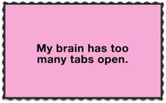 My-brain-has-too-many-tabs-open-SEE-YA-POST.png (525×329)