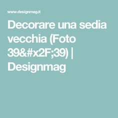 Decorare una sedia vecchia (Foto 39/39) | Designmag