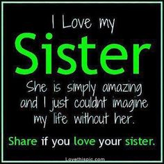 I love my sister quotes quote family quote family quotes sister quote I Miss My Sister, Love Your Sister, Best Sister, Sister Friends, My Love, Sister Sister, Big Sis, Funny Sister, The Words