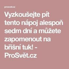Vyzkoušejte pít tento nápoj alespoň sedm dní a můžete zapomenout na břišní tuk! - ProSvět.cz