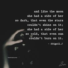 And like the moon, she had a side of her so dark, that even the stars couldn't shine on it; she had a side of her so cold, that even the sun couldn't burn on it. Dark Soul Quotes, Evil Quotes, Motivacional Quotes, Moon Quotes, Hurt Quotes, Badass Quotes, Words Quotes, Life Quotes, Broken Soul Quotes