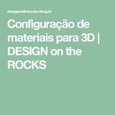 Configuração de materiais para 3D   DESIGN on the ROCKS