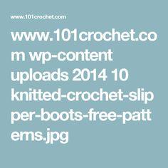 www.101crochet.com wp-content uploads 2014 10 knitted-crochet-slipper-boots-free-patterns.jpg