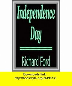 Independence Day 1ST Edition Richard Ford ,   ,  , ASIN: B0016CGKZK , tutorials , pdf , ebook , torrent , downloads , rapidshare , filesonic , hotfile , megaupload , fileserve