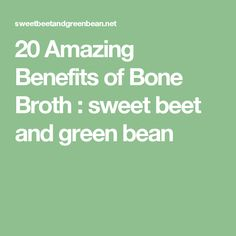 20 Amazing Benefits of Bone Broth : sweet beet and green bean
