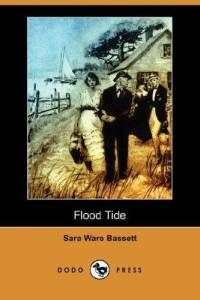 """Flood Tide by Sara Ware Bassett - am currently """"reading"""" this in Librivox"""