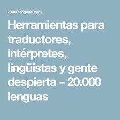 Herramientas para traductores, intérpretes, lingüistas y gente despierta – 20.000 lenguas