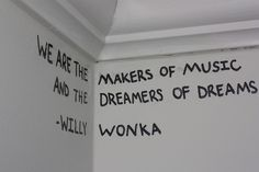 We are the makers of music, and the dreamers of dreams. -willy wonka on the nursery wall tucked into the black and grey trees of the mural. :)