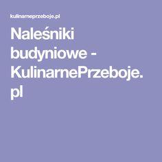 Naleśniki budyniowe - KulinarnePrzeboje.pl Food And Drink, Recipes, Ripped Recipes, Cooking Recipes, Medical Prescription, Recipe