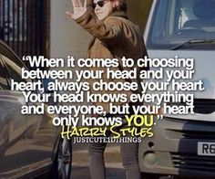 fuck Styles, this turns my whole life philosophy on its head. I've always been ruled mostly by my head and tend to ruthlessly disregard my heart. Something to think about. Harry Styles Facts, Harry Styles Quotes, Harry Styles Pictures, One Direction Quotes, One Direction Pictures, I Love One Direction, Great Quotes, Quotes To Live By, Inspirational Quotes
