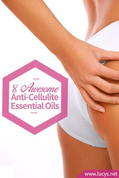 8 Awesome Anti-Cellulite Essential Oils - Say Goodbye to Orange Peel!