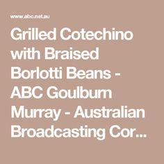 Grilled Cotechino with Braised Borlotti Beans - ABC Goulburn Murray - Australian Broadcasting Corporation