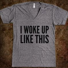 i woke up like this shirt - Google Search