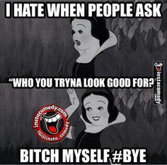 Myself! Bye Felicia!