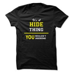 It's A HIDE thing, you Wouldn't understand T-Shirts, Hoodies. ADD TO CART ==► https://www.sunfrog.com/Names/Its-A-HIDE-thing-you-wouldnt-understand-.html?id=41382