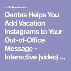 Qantas Helps You Add Vacation Instagrams to Your Out-of-Office Message - Interactive (video) - Creativity Online