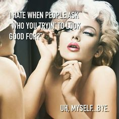 Exactly how I feel when wearing YOUNIQUE makeup. Im doing my skin a favor and still looking uh-mazing! Want to feel amazing to! Check it out Sassy Quotes, Great Quotes, Quotes To Live By, Me Quotes, Inspirational Quotes, Girly Quotes, Random Quotes, Hurt Quotes, Sister Quotes