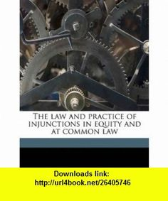 The law and practice of injunctions in equity and at common law (9781171561354) William Joyce , ISBN-10: 1171561350  , ISBN-13: 978-1171561354 ,  , tutorials , pdf , ebook , torrent , downloads , rapidshare , filesonic , hotfile , megaupload , fileserve