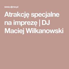 Atrakcję specjalne na imprezę  | DJ Maciej Wilkanowski