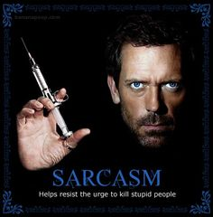 Comics and cartoons dr house quotes sarcasm sarcasm ae Funny Positive Quotes, Short Funny Quotes, Funny Inspirational Quotes, Funny Quotes About Life, Sarcastic Quotes, Life Quotes, Year Quotes, Humor Quotes, Meaningful Quotes