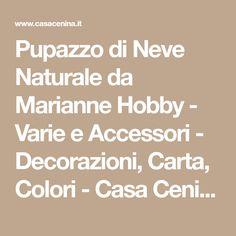 Pupazzo di Neve Naturale da Marianne Hobby - Varie e Accessori - Decorazioni, Carta, Colori - Casa Cenina