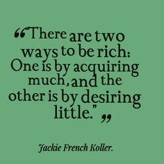There are two ways to be rich: one is by acquiring much, and the other is by desiring little. by aurelia Great Quotes, Quotes To Live By, Me Quotes, Inspirational Quotes, The Words, Cool Words, Mindful Living, Good Advice, Just In Case