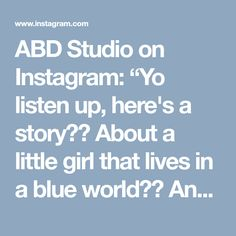 """ABD Studio on Instagram: """"Yo listen up, here's a story⠀⠀ About a little girl that lives in a blue world⠀⠀ And all day and all night and everything she sees is just…"""" • Instagram"""