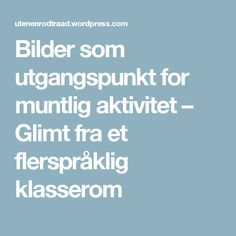 Bilder som utgangspunkt for muntlig aktivitet Education, Educational Illustrations, Learning, Studying