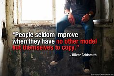 """People seldom improve when they have no other model but themselves to copy."" ~ Oliver Goldsmith #inspirational #quotes #character #learning #growth"