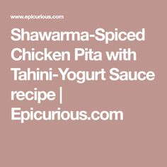 Shawarma-Spiced Chicken Pita with Tahini-Yogurt Sauce recipe | Epicurious.com