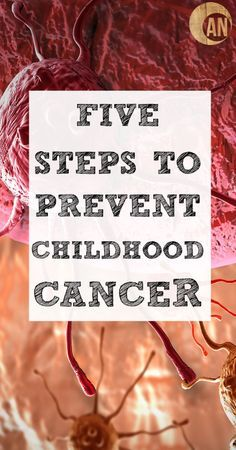 Five Steps To Prevent Childhood Cancer - it seems like childhood cancer is so prevalent today! Find out what you can do to prevent it.