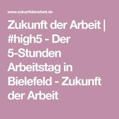 Zukunft der Arbeit   #high5 - Der 5-Stunden Arbeitstag in Bielefeld - Zukunft der Arbeit