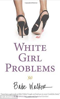 """White Girl Problems http://book.babewalker.com/    Babe Walker, center of the universe, is a painstakingly manicured white girl with an expensive smoothie habit, a proclivity for Louboutins, a mysterious mother she's never met, and approximately 50 bajillion Twitter followers. But now her """"problems"""" have landed her in shopping rehab--that's what happens when you spend $246,893.50 in one afternoon at Barneys--and she's decided to write her memoir, detailing White Girl Problems such as:    All…"""