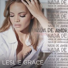 "to ""Nada de Amor"" - Leslie Grace Grace Music, My Music, Leslie Grace, Lyrics, Album, Love, Reggaeton, Urban, Singers"