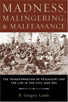 Madness, Malingering &  Malfeasance: The Transformation of Psychiatry and the Law in the Civil War Era by R. Gregory Lande http://www.amazon.com/dp/1574888072/ref=cm_sw_r_pi_dp_1sT9vb12SMVW7