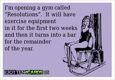 That way we can all keep our resolutions. Or I will just open a bar and call it The Gym. Honey, I'm going to the gym. Me Quotes, Funny Quotes, Quotable Quotes, Motivational Quotes, Funny Memes, Haha Funny, Funny Stuff, Hilarious, Funny Shit