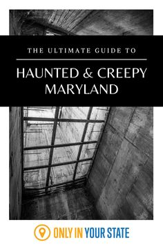 From abandoned lighthouses to haunted prisons and eerie battlefields, this is the guide to all things creepy and ghostly in Maryland.