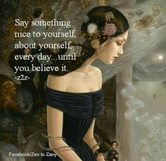 Say something nice to yourself, about yourself. Repeat everyday until you believe it. Art And Illustration, Illustrations, Tom Bagshaw, Two Spirit, Say Something Nice, Fine Art, Believe In You, Inspire Me, Self Love