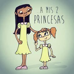 Alguien a quien amo? A mis dos princesas!