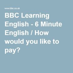 BBC Learning English - 6 Minute English / How would you like to pay?