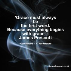 Grace must always be the first word. Grace is where it all begins. #JamesTalks #TheFirstWord