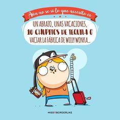 Aún no se si lo que necesito es un abrazo, unas vacaciones, 10 chupitos de tequila o vaciar la fábrica de Willy Wonka...