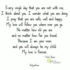 Every single day that you are not with me, I think about you.Because I am your mom and you will always be my child. My love is forever. The Words, Xmas Poems, Family Quotes, Life Quotes, Mommy Quotes, Mother Quotes, My Son Quotes, Family Poems, Great Quotes