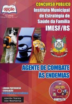 Apostila Concurso Instituto Municipal de Saúde de Estratégia de Saúde da Família do município de Porto Alegre - IMESF / RS - 2014: - Cargo: Agente de Combate às Endemias