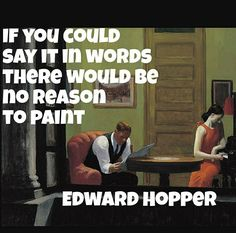 If you could say it in words there would be no reason to paint. #edwardhopper #art #dream #fear #adventure #audiobooks #attention #fun #emotion #thoughts #dreams  #love #soul #poetry #live #life #inspired #focus #intense #happiness #passion #reality #words #paint #writer