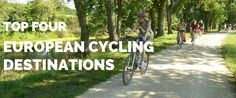 Check out our top four #European destinations that are perfect for a #cycling #holiday.