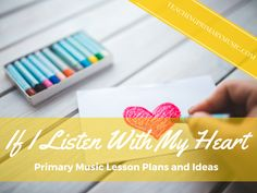 If I Listen With My Heart - Month Lesson Plan and Ideas for LDS Primary Music Leaders